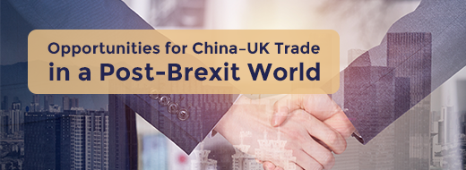 Opportunities for China–UK trade in a post-Brexit world