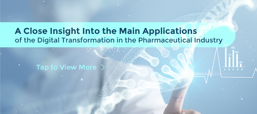 A Close Insight Into the Applications of the Digital Transformation in the Pharmaceutical Industry