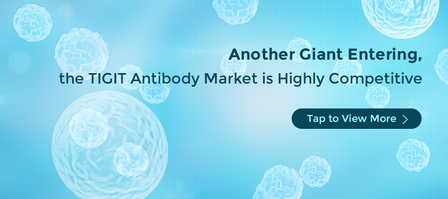 Another Giant Entering, the TIGIT Antibody Market is Highly Competitive (copy)
