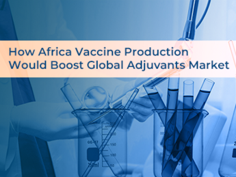 How Africa vaccine production would boost global adjuvants market