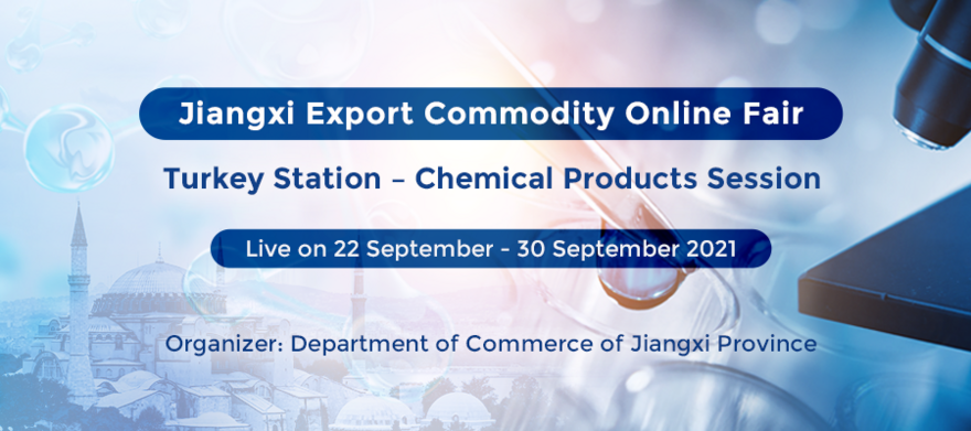 """2021 Jiangxi Export Commodity Online Fair """"Turkey Station – Chemical Products"""